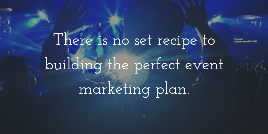 a picture of a person at a concert with white text that says there is no set recipe to building the perfect event marketing plan