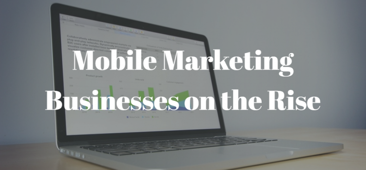 a title image of a laptop with bar graphs increasing and the title in white letters Mobile Marketing Businesses on the Rise